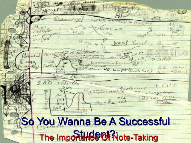 So You Wanna Be A SuccessfulSo You Wanna Be A Successful Student?:Student?:The Importance Of Note-TakingThe Importance Of ...
