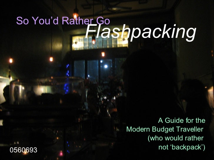 So You'd Rather Go   A Guide for the Modern Budget Traveller  (who would rather  not 'backpack') Flashpacking 0560693