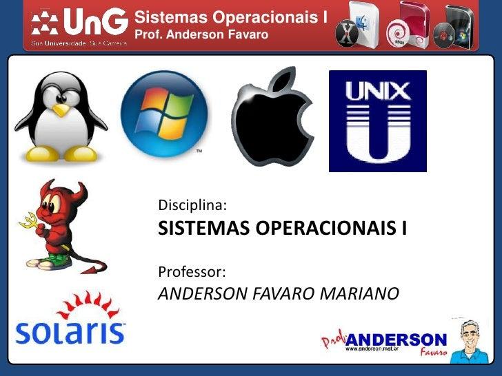 Sistemas Operacionais I<br />Prof. Anderson Favaro<br />Disciplina:<br />SISTEMAS OPERACIONAIS I<br />Professor:<br />ANDE...