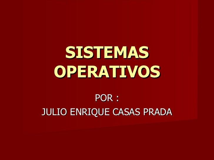 POR : JULIO ENRIQUE CASAS PRADA SISTEMAS OPERATIVOS