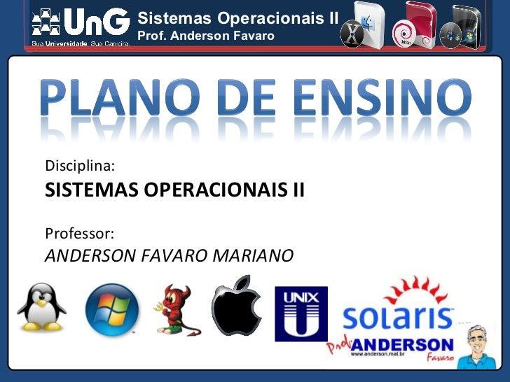 Sistemas Operacionais II Prof. Anderson Favaro Disciplina: SISTEMAS OPERACIONAIS II Professor: ANDERSON FAVARO MARIANO