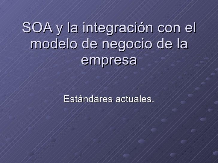 SOA y la integración con el modelo de negocio de la empresa Estándares actuales.