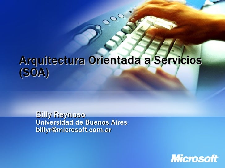 Arquitectura Orientada a Servicios (SOA) Billy Reynoso Universidad de Buenos Aires [email_address]