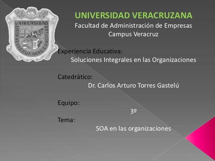 UNIVERSIDAD VERACRUZANA<br />Facultad de Administración de Empresas<br />Campus Veracruz<br />Experiencia Educativa:<br />...