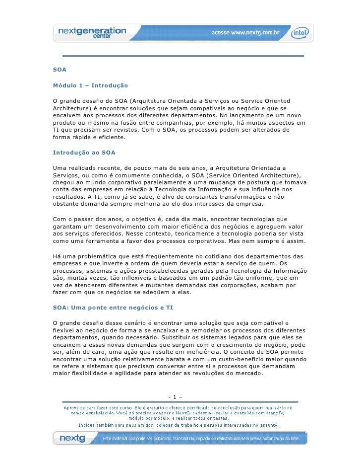 SOA  Módulo 1 – Introdução  O grande desafio do SOA (Arquitetura Orientada a Serviços ou Service Oriented Architecture) é ...