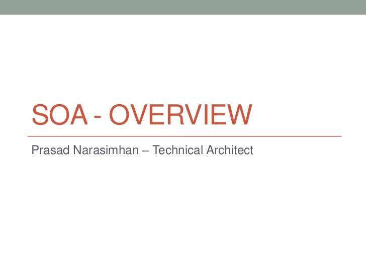 SOA - OVERVIEWPrasad Narasimhan – Technical Architect