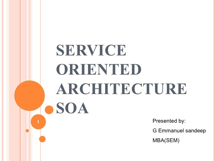 SERVICE ORIENTED ARCHITECTURE SOA Presented by: G Emmanuel sandeep MBA(SEM)