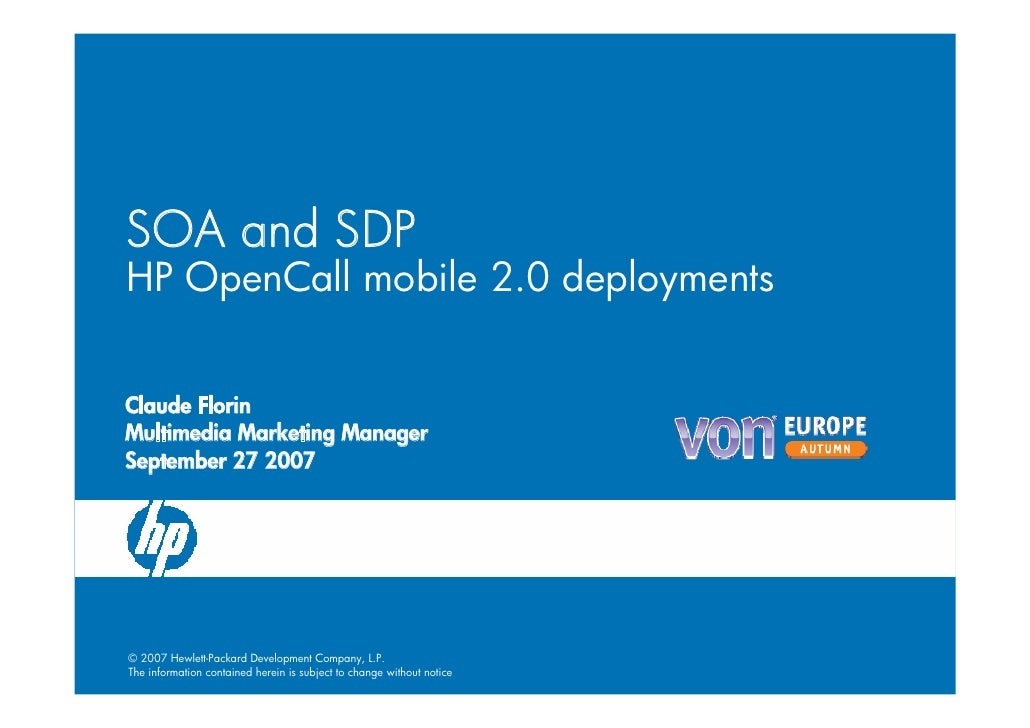 SOA and SDP HP OpenCall mobile 2.0 deployments   Claude Florin Multimedia Marketing Manager September 27 2007     © 2007 H...