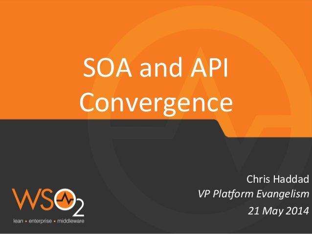 VP  Pla&orm  Evangelism   Chris  Haddad   SOA  and  API   Convergence   21  May  2014