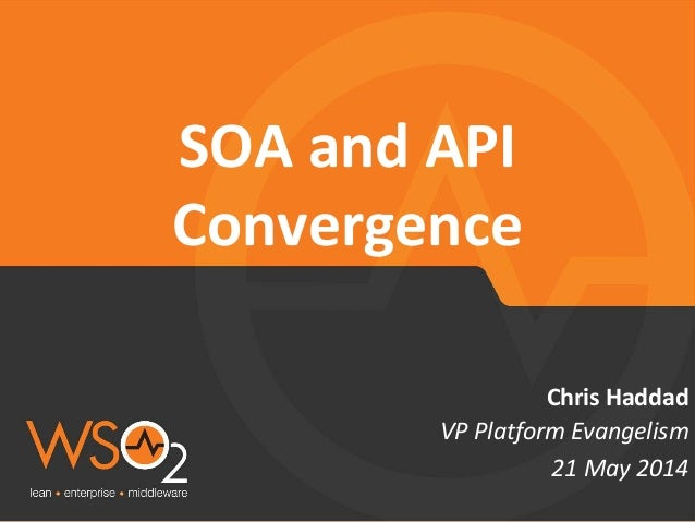 VP Platform Evangelism Chris Haddad SOA and API Convergence 21 May 2014