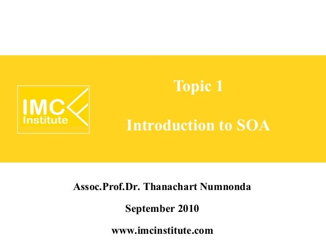 Topic 1          Introduction to SOAAssoc.Prof.Dr. Thanachart Numnonda           September 2010        www.imcinstitute.com