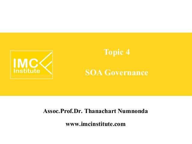Topic 4             SOA GovernanceAssoc.Prof.Dr. Thanachart Numnonda        www.imcinstitute.com