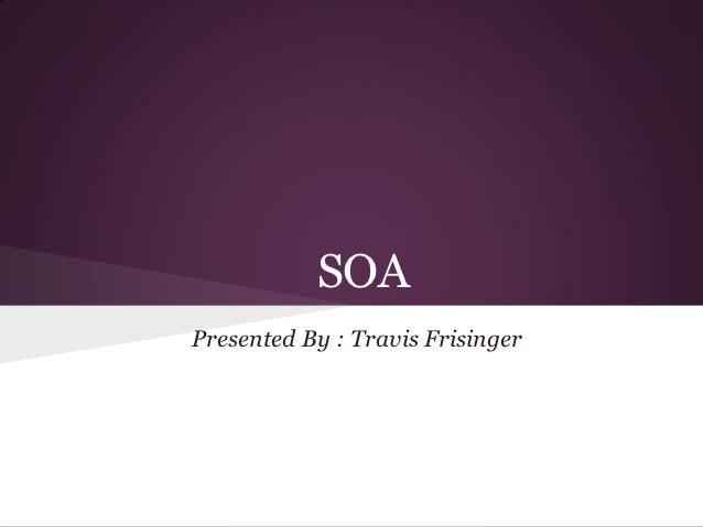 SOAPresented By : Travis Frisinger