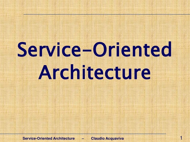 Service-Oriented  ArchitectureService-Oriented Architecture   –   Claudio Acquaviva   1