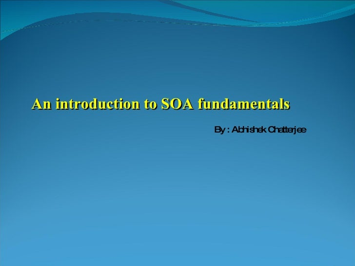 An introduction to SOA fundamentals By : Abhishek Chatterjee