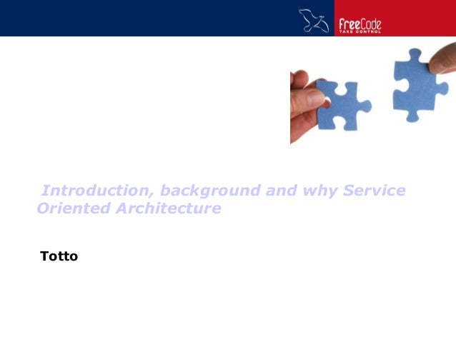 Introduction, background and why Service Oriented Architecture Totto