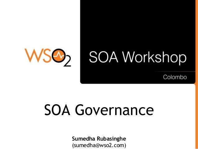 SOA Governance Sumedha Rubasinghe (sumedha@wso2.com)