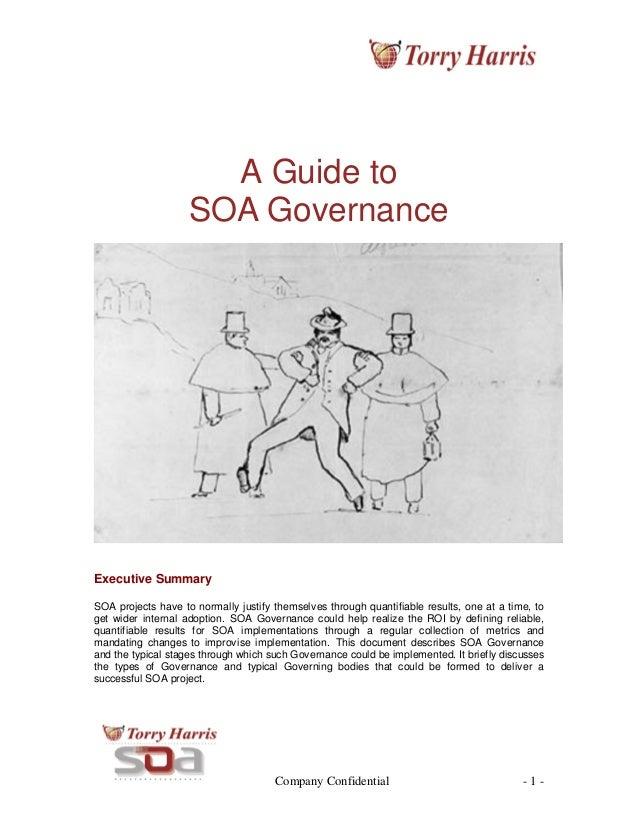 Company Confidential - 1 - A Guide to SOA Governance Executive Summary SOA projects have to normally justify themselves th...