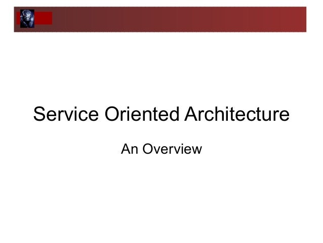 Service Oriented Architecture An Overview