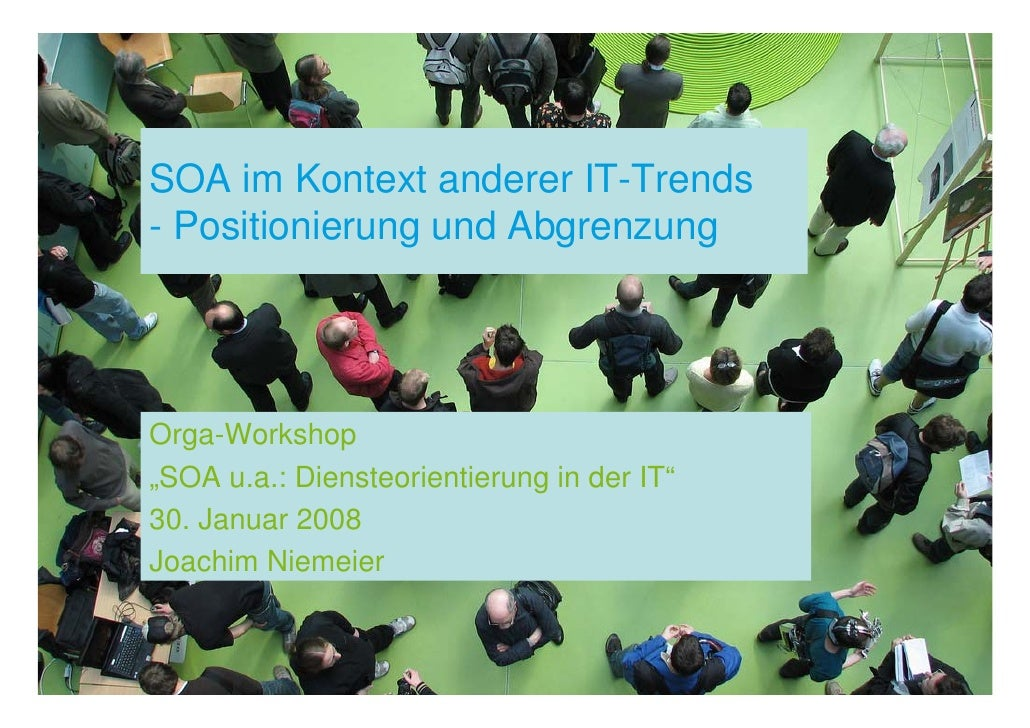 """SOA im Kontext anderer IT-Trends - Positionierung und Abgrenzung     Orga-Workshop """"SOA u.a.: Diensteorientierung in der I..."""
