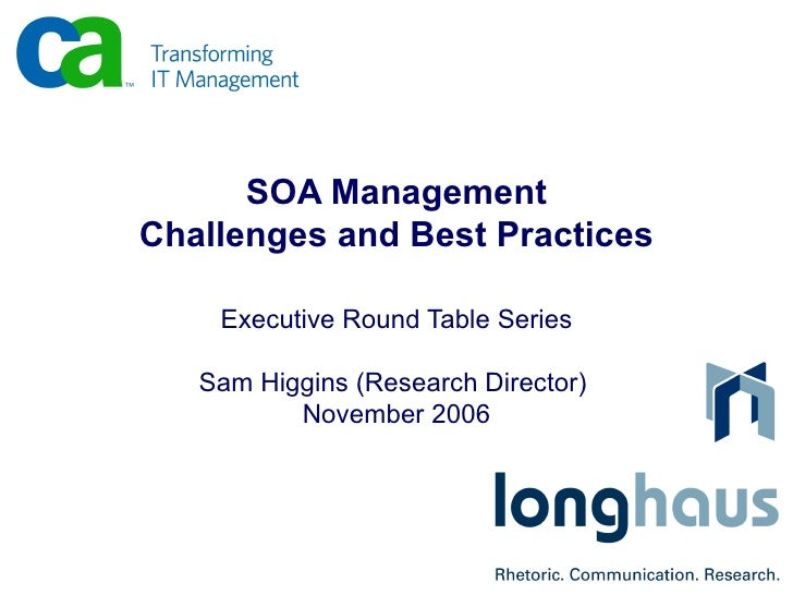 SOA Management Challenges and Best Practices Executive Round Table Series Sam Higgins (Research Director)  November 2006