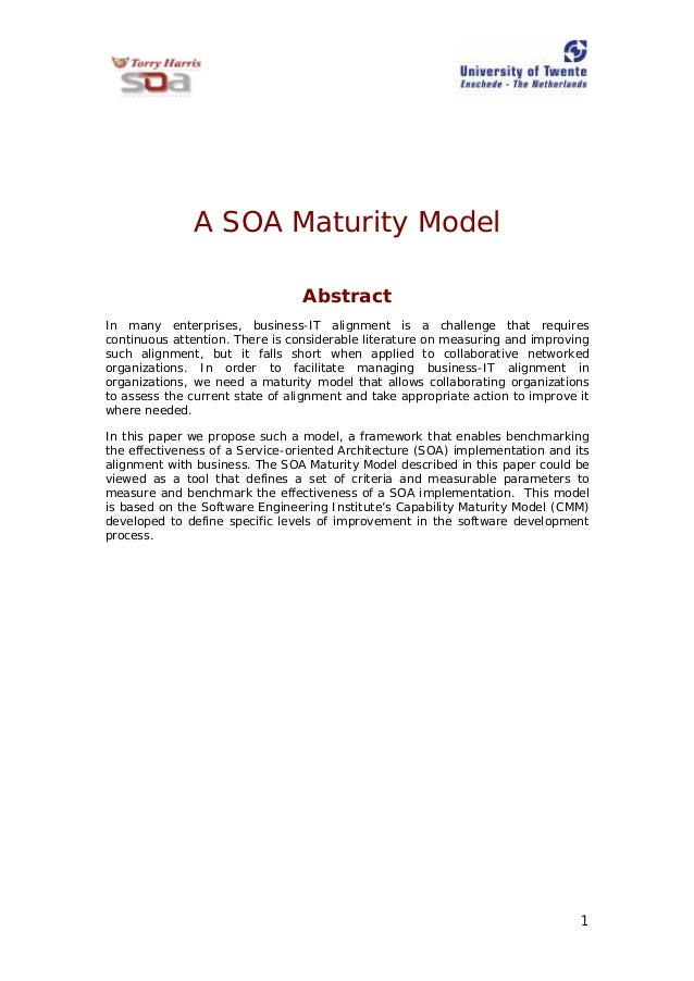 1 A SOA Maturity Model Abstract In many enterprises, business-IT alignment is a challenge that requires continuous attenti...