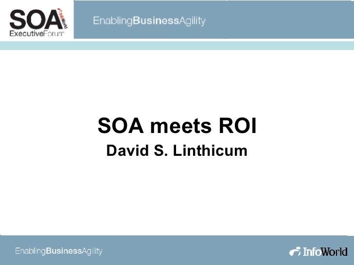 SOA meets ROI David S. Linthicum