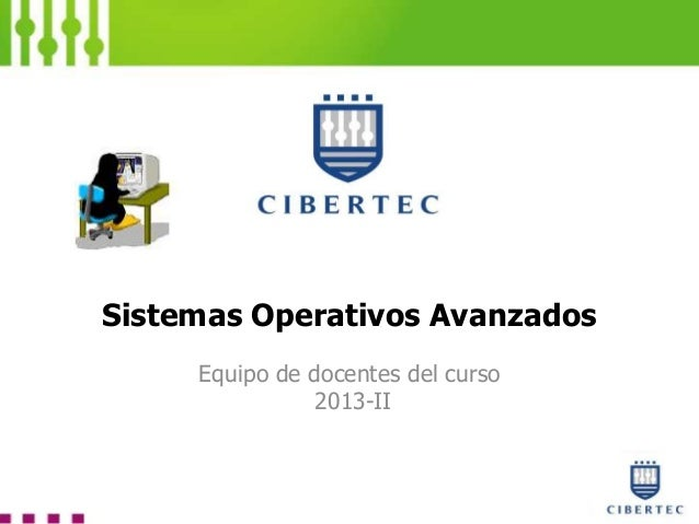 Sistemas Operativos Avanzados Equipo de docentes del curso 2013-II