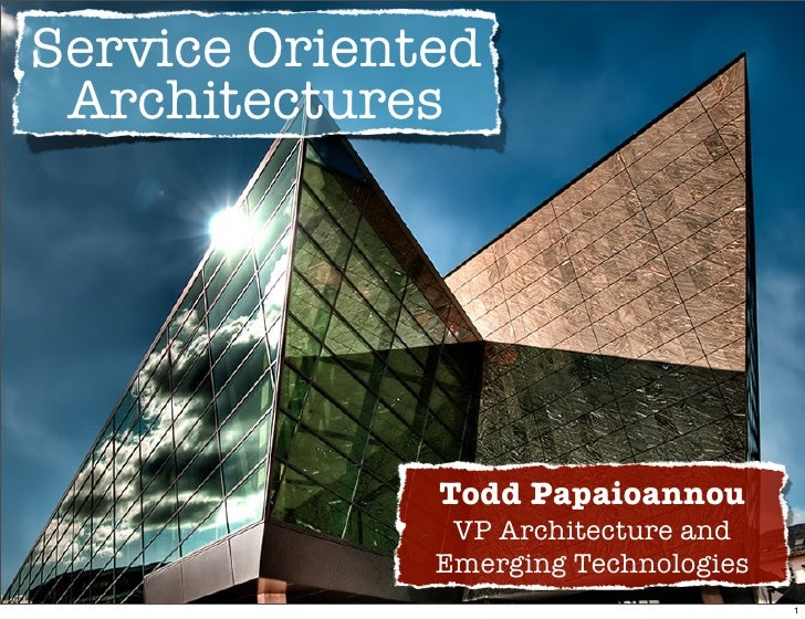 Service Oriented  Architectures                   Todd Papaioannou                VP Architecture and               Emergi...