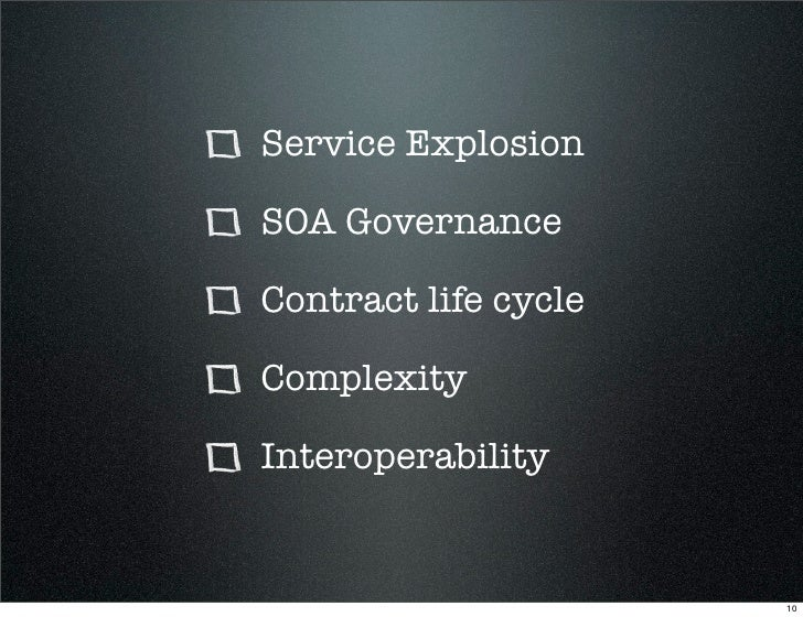 Service Explosion  SOA Governance  Contract life cycle  Complexity  Interoperability                         10