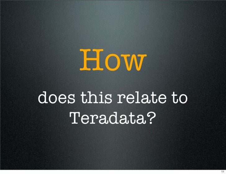 How does this relate to    Teradata?                        11