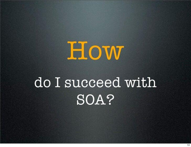 How do I succeed with       SOA?                      13