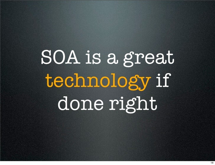 SOA is a great technology if  done right                   18