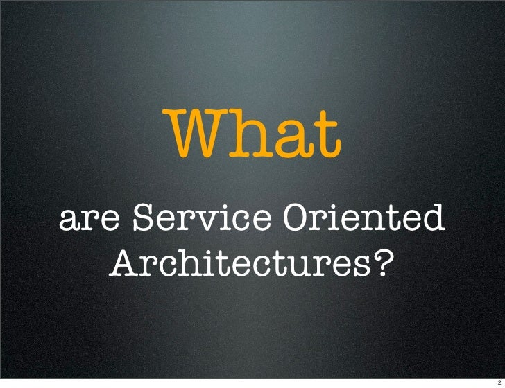 What are Service Oriented   Architectures?                         2
