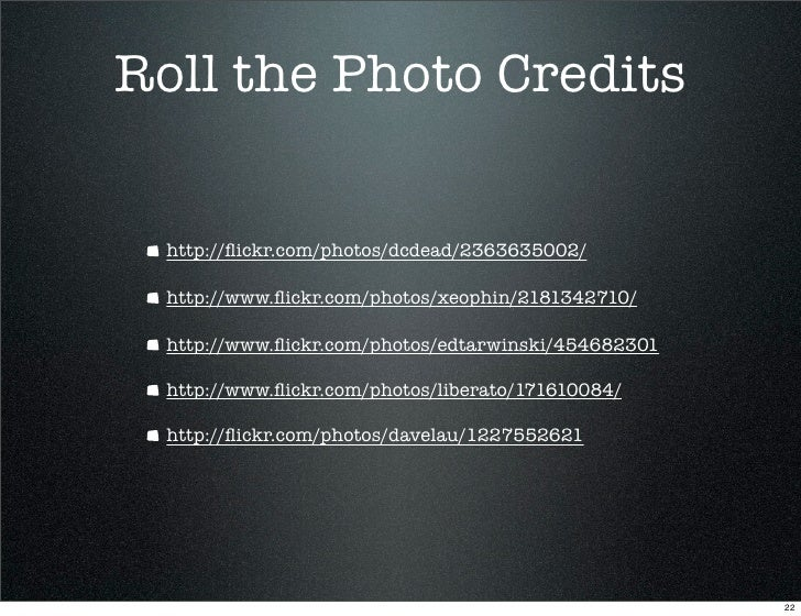 Roll the Photo Credits     http://flickr.com/photos/dcdead/2363635002/    http://www.flickr.com/photos/xeophin/2181342710/  ...