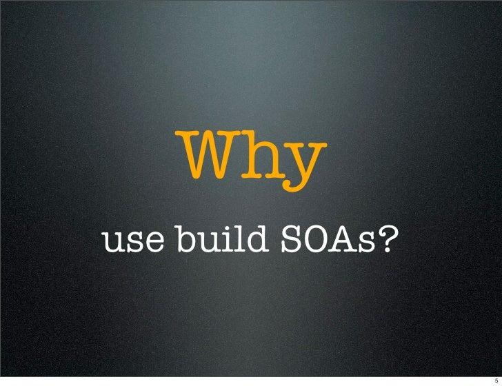 Why use build SOAs?                     5