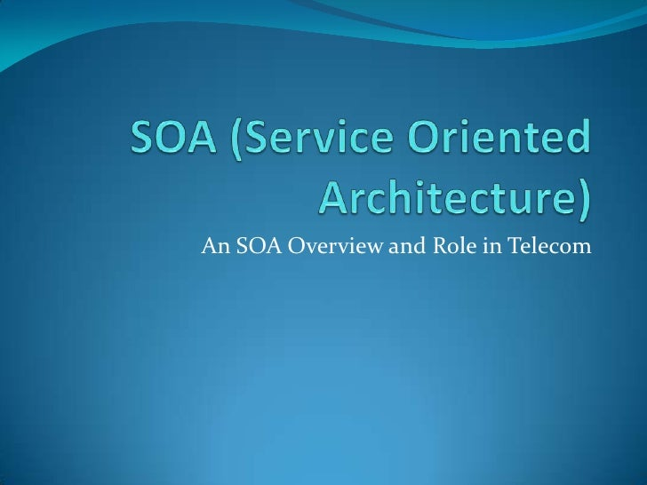 An SOA Overview and Role in Telecom