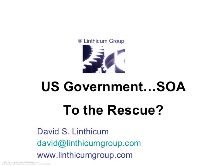 David S. Linthicum [email_address] www.linthicumgroup.com US Government…SOA To the Rescue?