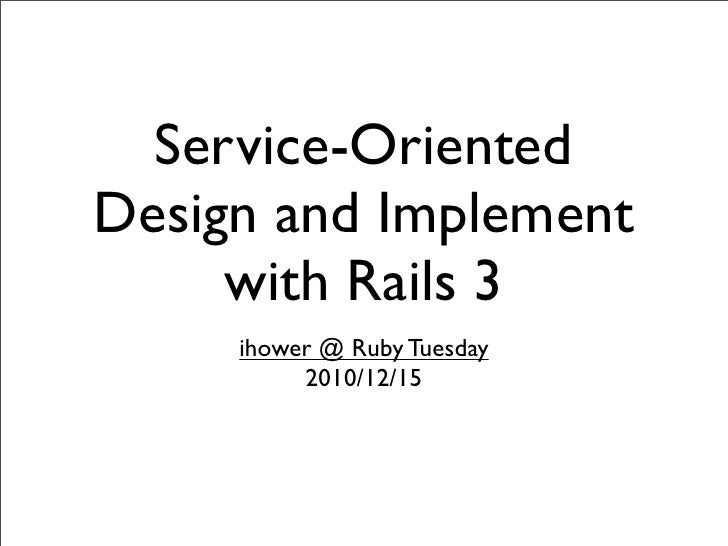 Service-OrientedDesign and Implement     with Rails 3     ihower @ Ruby Tuesday          2010/12/15