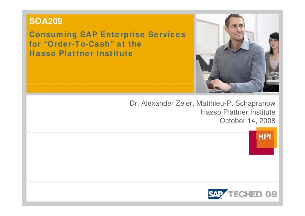 "SOA209 Consuming SAP Enterprise Services for ""Order-To-Cash"" at the Hasso Plattner Institute                          Dr. ..."