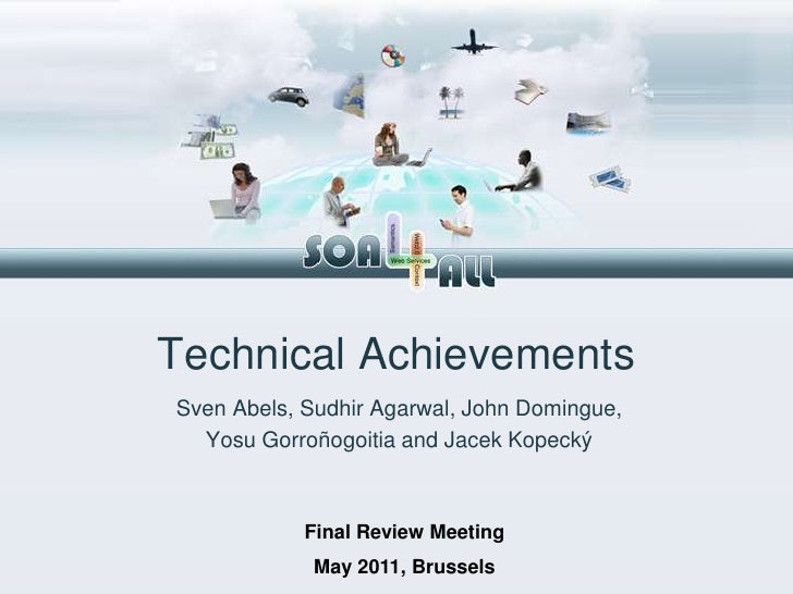 Technical AchievementsSven Abels, Sudhir Agarwal, John Domingue,  Yosu Gorroñogoitia and Jacek Kopecký            Final Re...