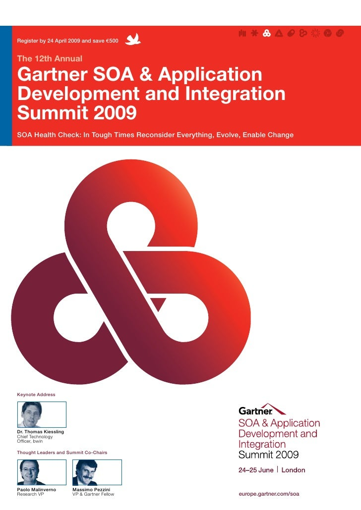 Register by 24 April 2009 and save €500   The 12th Annual  Gartner SOA & Application Development and Integration Summit 20...