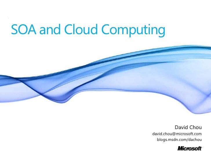 SOA and Cloud Computing<br />David Chou<br />david.chou@microsoft.com<br />blogs.msdn.com/dachou<br />