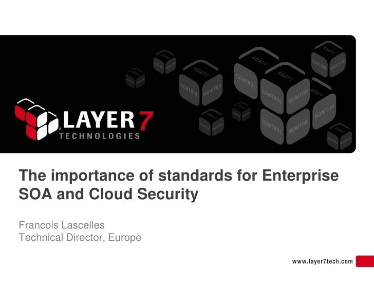 The importance of standards for Enterprise SOA and Cloud Security Francois Lascelles Technical Director, Europe