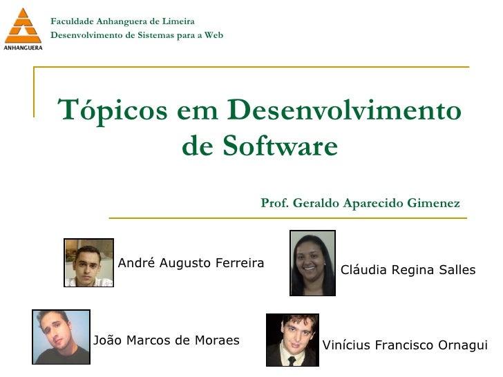 Tópicos em Desenvolvimento de Software Vinícius Francisco Ornagui André Augusto Ferreira Cláudia Regina Salles João Marcos...
