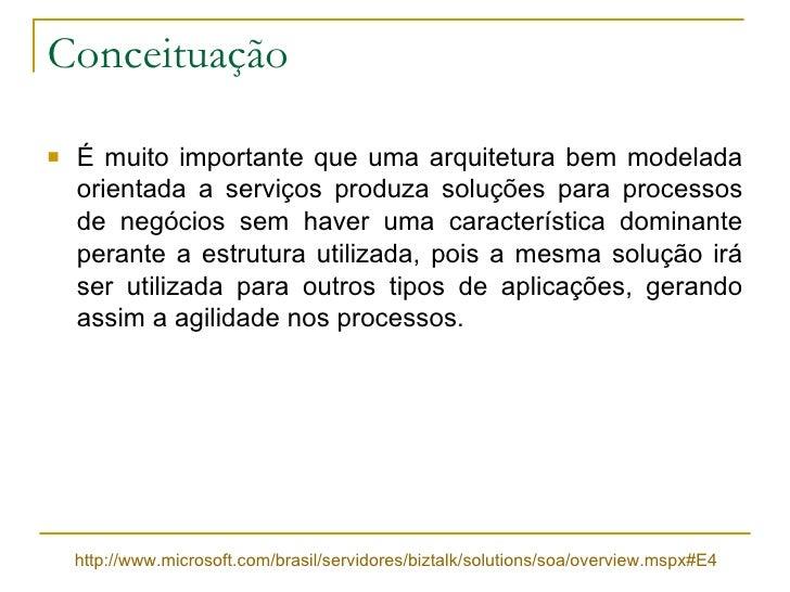 Conceituação <ul><li>É muito importante que uma arquitetura bem modelada orientada a serviços produza soluções para proces...