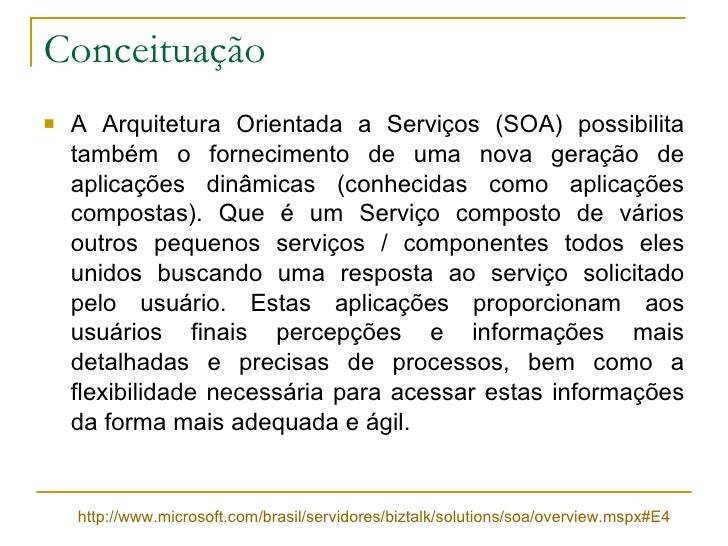 Conceituação <ul><li>A Arquitetura Orientada a Serviços (SOA) possibilita também o fornecimento de uma nova geração de apl...