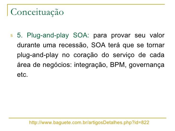 <ul><li>5. Plug-and-play SOA:  para provar seu valor durante uma recessão, SOA terá que se tornar plug-and-play no coração...