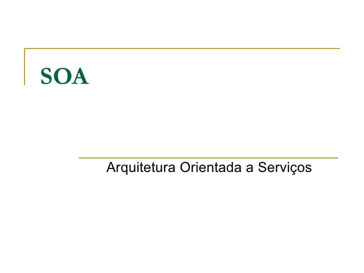 SOA Arquitetura Orientada a Serviços
