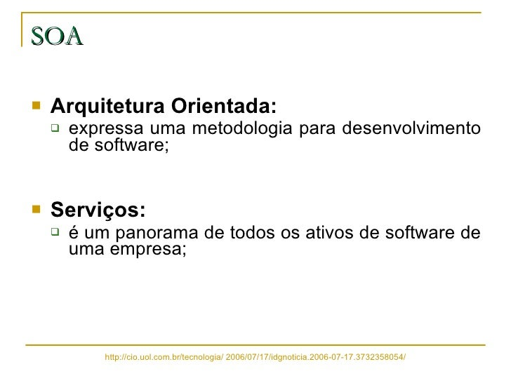 SOA <ul><li>Arquitetura Orientada:   </li></ul><ul><ul><li>expressa uma metodologia para desenvolvimento de software; </li...
